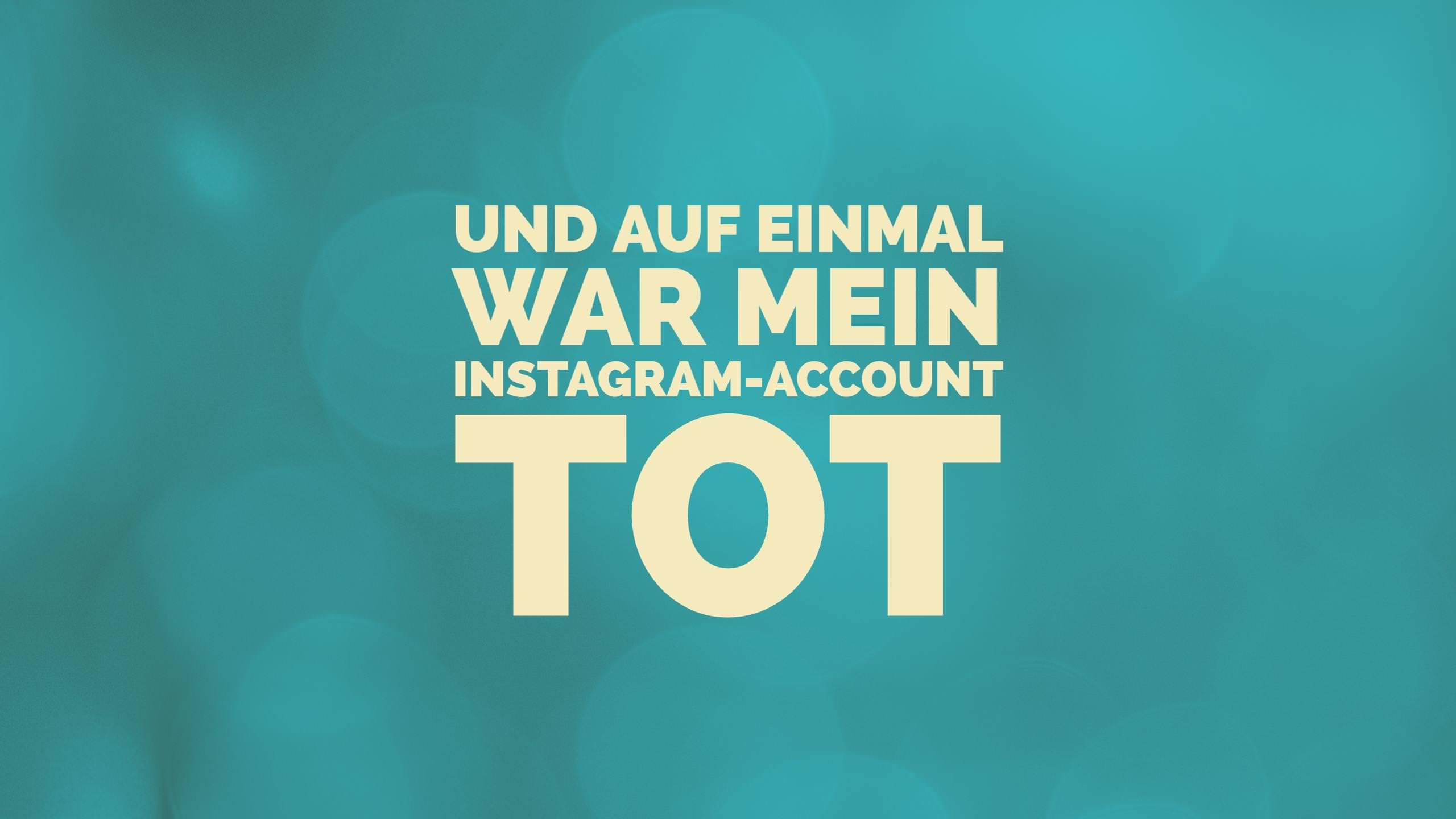 Und auf einmal war mein Instagram Account tot